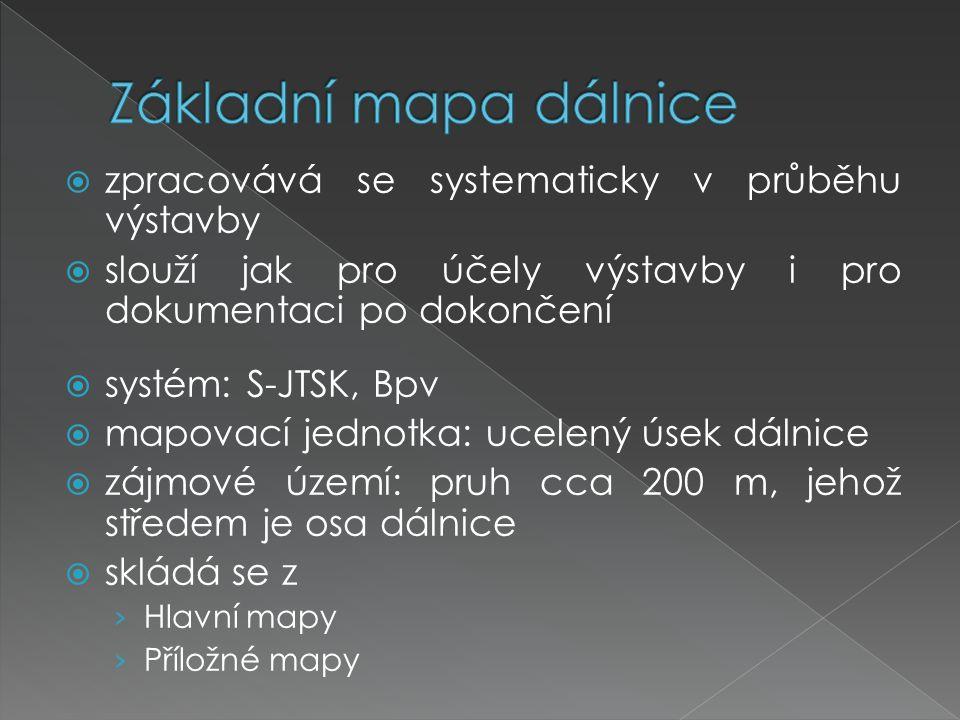  zpracovává se systematicky v průběhu výstavby  slouží jak pro účely výstavby i pro dokumentaci po dokončení  systém: S-JTSK, Bpv  mapovací jednot