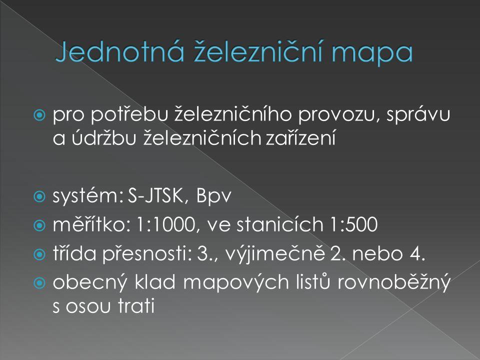  pro potřebu železničního provozu, správu a údržbu železničních zařízení  systém: S-JTSK, Bpv  měřítko: 1:1000, ve stanicích 1:500  třída přesnost