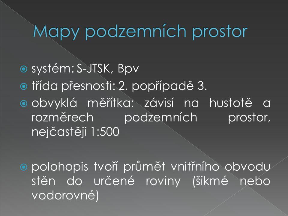  systém: S-JTSK, Bpv  třída přesnosti: 2. popřípadě 3.  obvyklá měřítka: závisí na hustotě a rozměrech podzemních prostor, nejčastěji 1:500  poloh