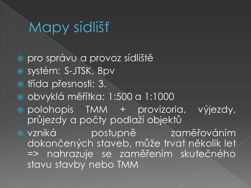  pro správu a provoz sídliště  systém: S-JTSK, Bpv  třída přesnosti: 3.  obvyklá měřítka: 1:500 a 1:1000  polohopis TMM + provizoria, výjezdy, pr
