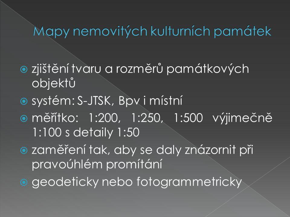  zjištění tvaru a rozměrů památkových objektů  systém: S-JTSK, Bpv i místní  měřítko: 1:200, 1:250, 1:500 výjimečně 1:100 s detaily 1:50  zaměření