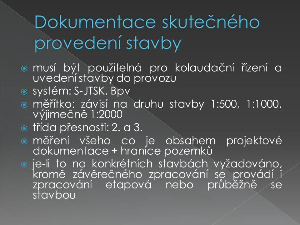  musí být použitelná pro kolaudační řízení a uvedení stavby do provozu  systém: S-JTSK, Bpv  měřítko: závisí na druhu stavby 1:500, 1:1000, výjimeč