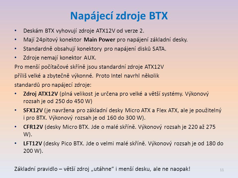 Napájecí zdroje BTX • Deskám BTX vyhovují zdroje ATX12V od verze 2.