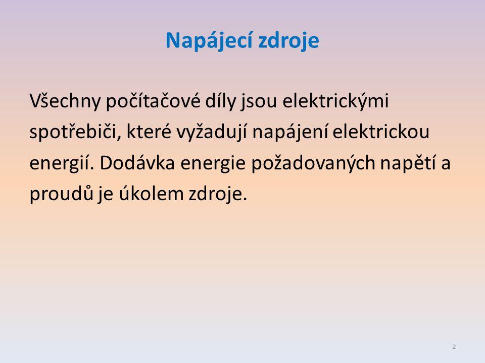 Napájecí zdroje Všechny počítačové díly jsou elektrickými spotřebiči, které vyžadují napájení elektrickou energií.