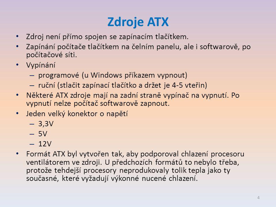 Zdroje ATX • Zdroj není přímo spojen se zapínacím tlačítkem. • Zapínání počítače tlačítkem na čelním panelu, ale i softwarově, po počítačové síti. • V