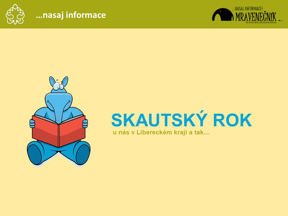 SKAUTSKÝ ROK …nasaj informace u nás v Libereckém kraji a tak…