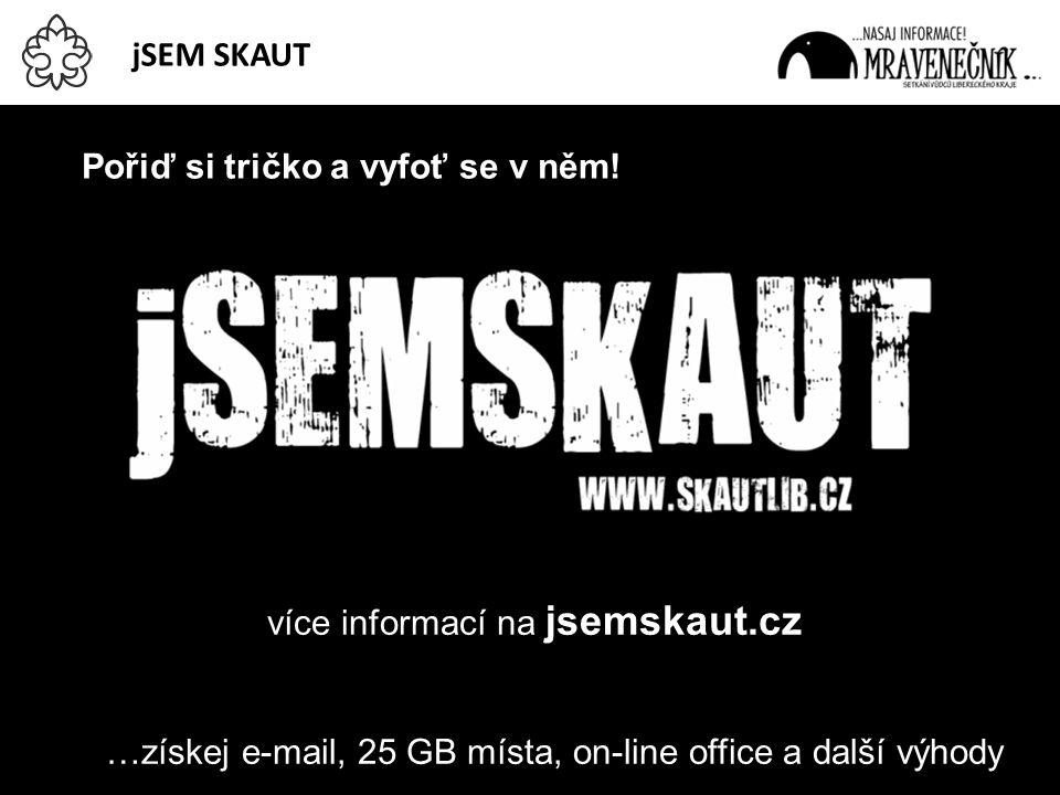 jSEM SKAUT Pořiď si tričko a vyfoť se v něm! více informací na jsemskaut.cz …získej e-mail, 25 GB místa, on-line office a další výhody