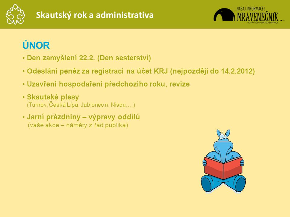 ÚNOR • Den zamyšlení 22.2. (Den sesterství) • Odeslání peněz za registraci na účet KRJ (nejpozději do 14.2.2012) • Uzavření hospodaření předchozího ro