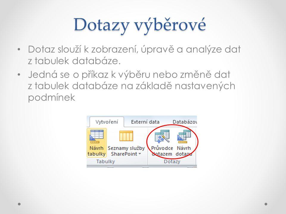 Dotazy výběrové • Dotaz slouží k zobrazení, úpravě a analýze dat z tabulek databáze. • Jedná se o příkaz k výběru nebo změně dat z tabulek databáze na