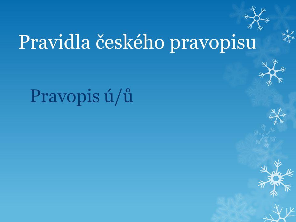 Pravidla českého pravopisu Pravopis ú/ů