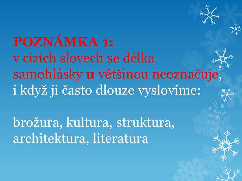 POZNÁMKA 2: ve slovech buvol, družička, chmura, kužel, luna, pohnutka, ruměný, tuze, žluva – píšeme u