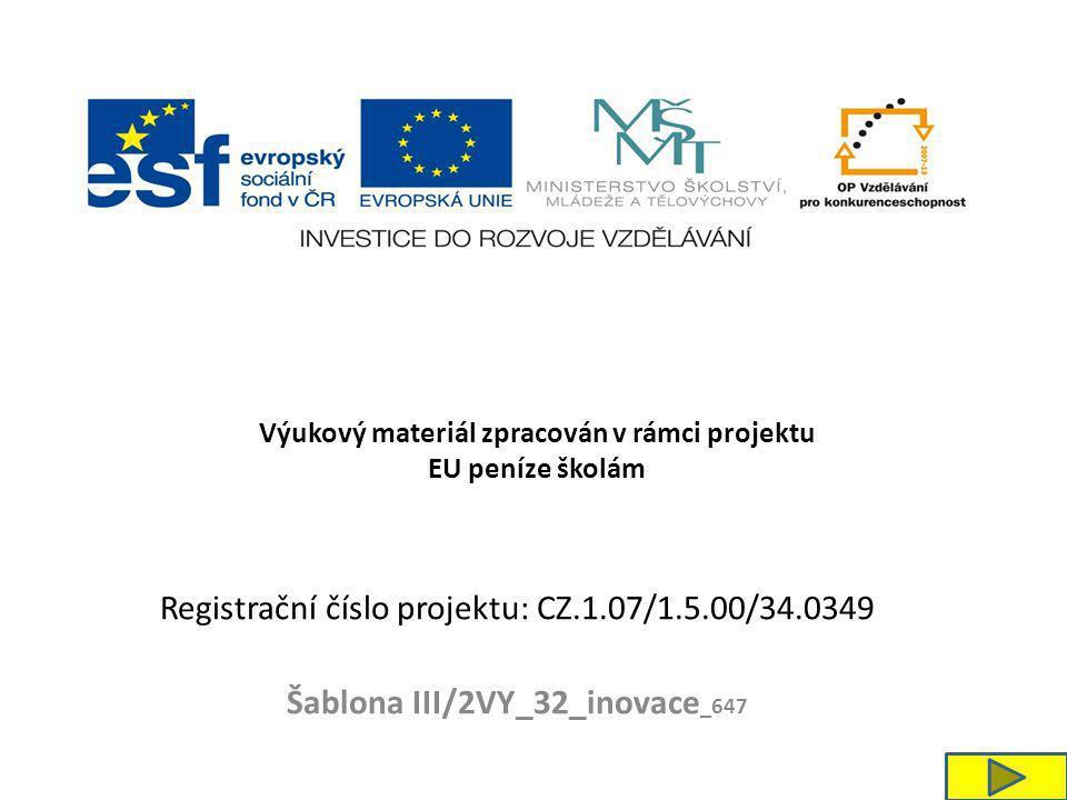 Registrační číslo projektu: CZ.1.07/1.5.00/34.0349 Šablona III/2VY_32_inovace _647 Výukový materiál zpracován v rámci projektu EU peníze školám