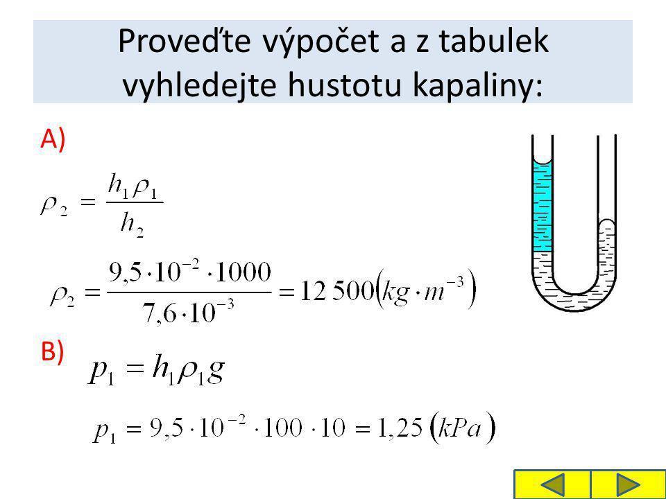 Proveďte výpočet a z tabulek vyhledejte hustotu kapaliny: A) B)