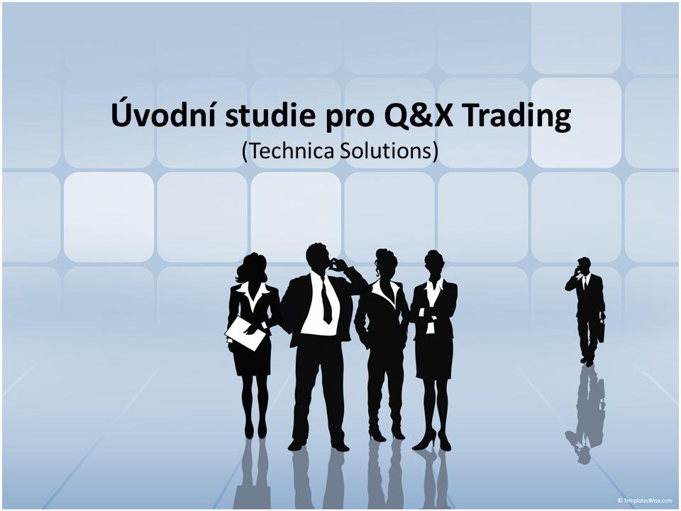 Úvodní studie pro Q&X Trading (Technica Solutions)