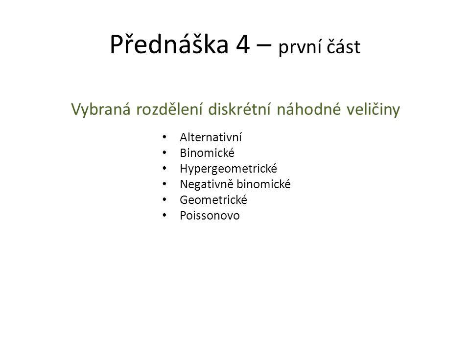Přednáška 4 – první část Vybraná rozdělení diskrétní náhodné veličiny • Alternativní • Binomické • Hypergeometrické • Negativně binomické • Geometrick