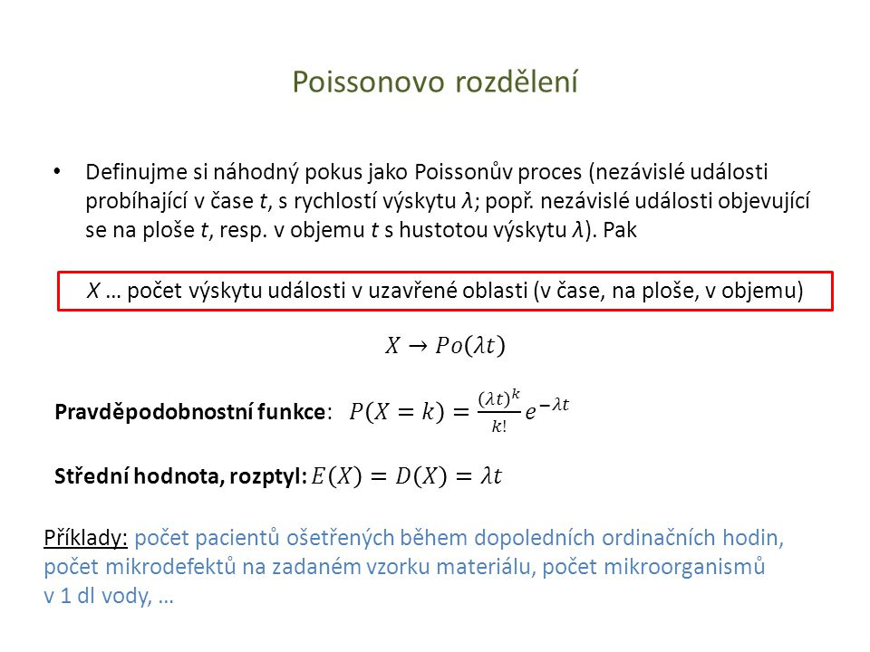 Poissonovo rozdělení • Definujme si náhodný pokus jako Poissonův proces (nezávislé události probíhající v čase t, s rychlostí výskytu λ; popř. nezávis