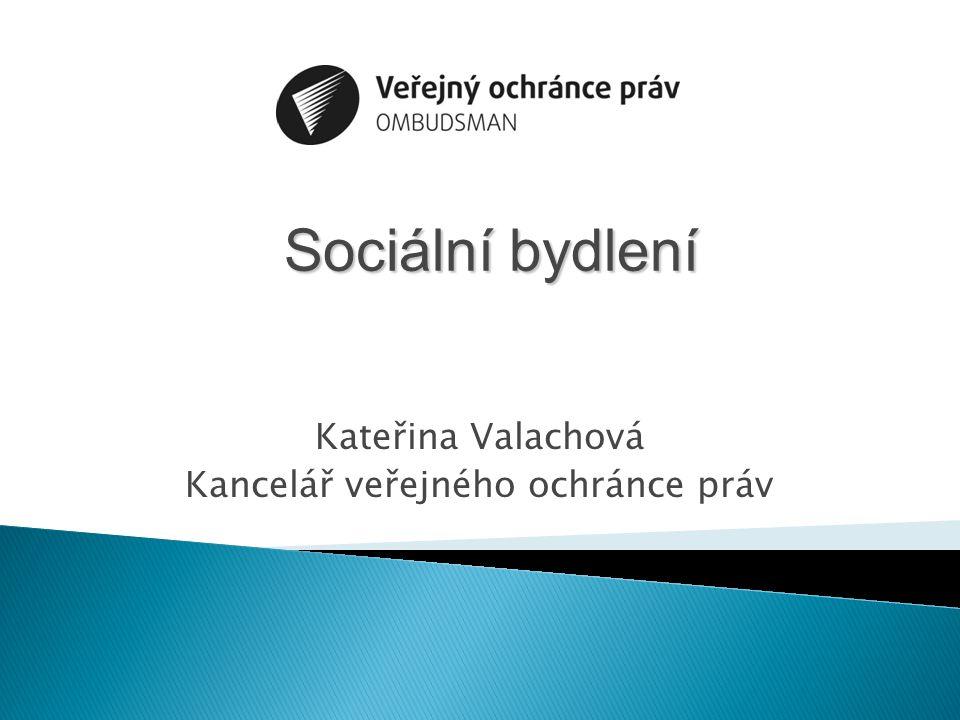 Kateřina Valachová Kancelář veřejného ochránce práv Sociální bydlení