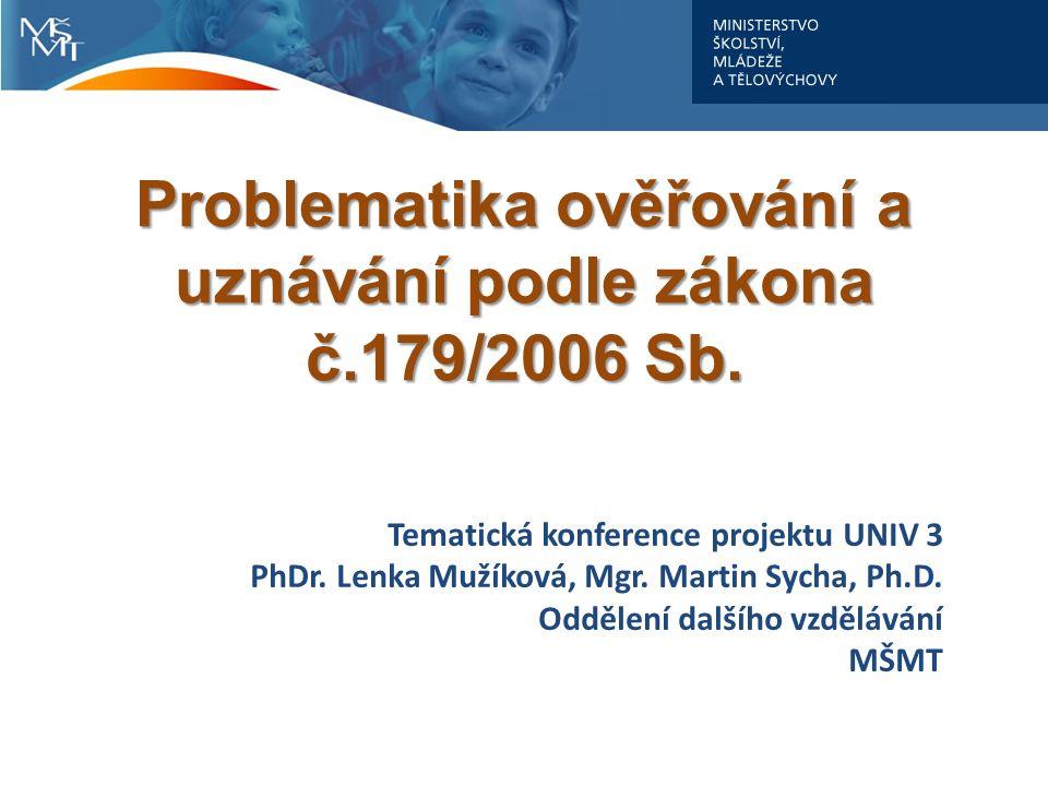Tematická konference projektu UNIV 3 PhDr. Lenka Mužíková, Mgr. Martin Sycha, Ph.D. Oddělení dalšího vzdělávání MŠMT Problematika ověřování a uznávání
