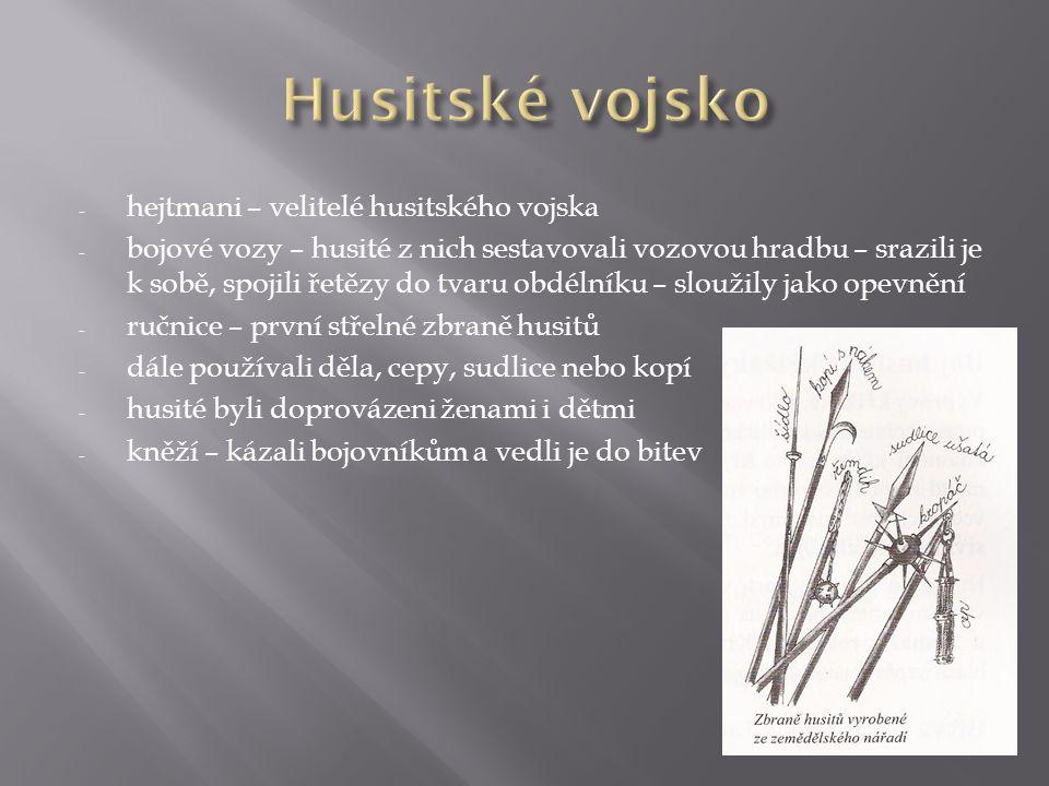 - hejtmani – velitelé husitského vojska - bojové vozy – husité z nich sestavovali vozovou hradbu – srazili je k sobě, spojili řetězy do tvaru obdélník