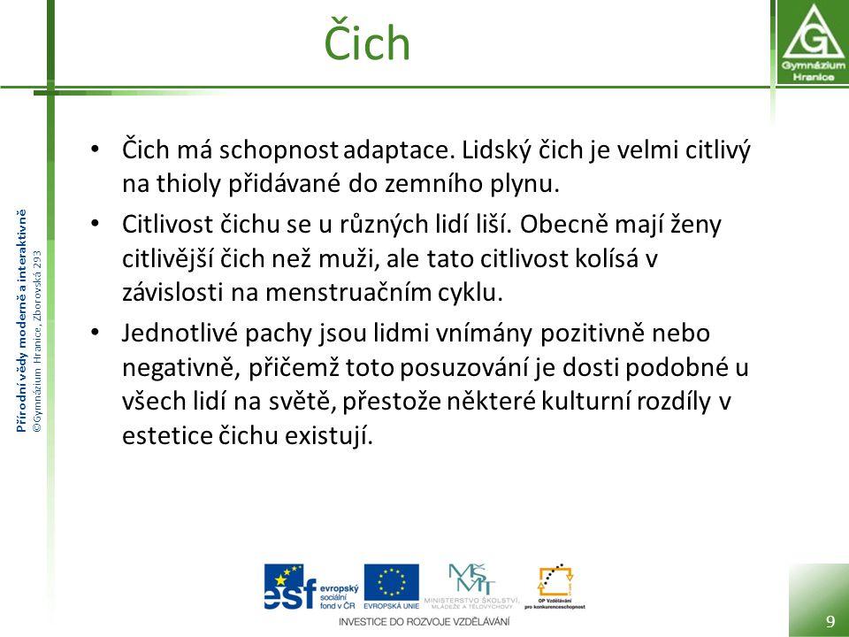 Přírodní vědy moderně a interaktivně ©Gymnázium Hranice, Zborovská 293 Čich • Čich má schopnost adaptace. Lidský čich je velmi citlivý na thioly přidá