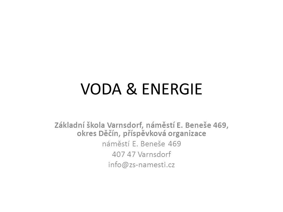 VODA & ENERGIE Základní škola Varnsdorf, náměstí E. Beneše 469, okres Děčín, příspěvková organizace náměstí E. Beneše 469 407 47 Varnsdorf info@zs-nam