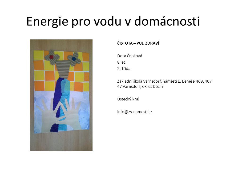 Energie pro vodu v domácnosti ČISTOTA – PUL ZDRAVÍ Dora Čapková 8 let 2. Třída Základní škola Varnsdorf, náměstí E. Beneše 469, 407 47 Varnsdorf, okre