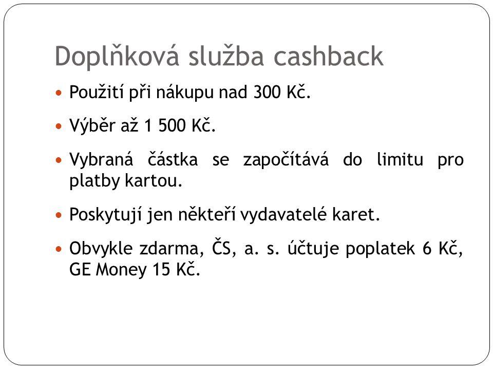 Doplňková služba cashback  Použití při nákupu nad 300 Kč.
