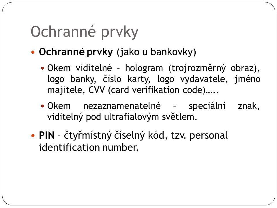 Ochranné prvky  Ochranné prvky (jako u bankovky)  Okem viditelné – hologram (trojrozměrný obraz), logo banky, číslo karty, logo vydavatele, jméno majitele, CVV (card verifikation code)…..