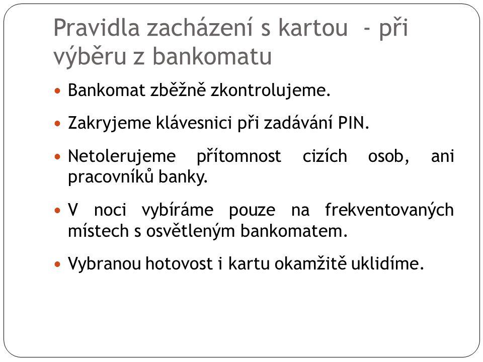 Pravidla zacházení s kartou - při výběru z bankomatu  Bankomat zběžně zkontrolujeme.
