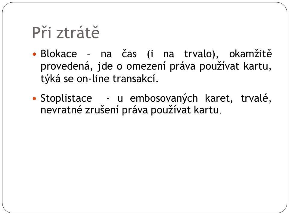 Při ztrátě  Blokace – na čas (i na trvalo), okamžitě provedená, jde o omezení práva používat kartu, týká se on-line transakcí.