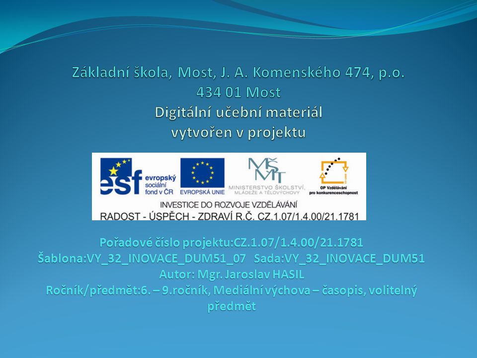 Pořadové číslo projektu:CZ.1.07/1.4.00/21.1781 Šablona:VY_32_INOVACE_DUM51_07 Sada:VY_32_INOVACE_DUM51 Autor: Mgr.