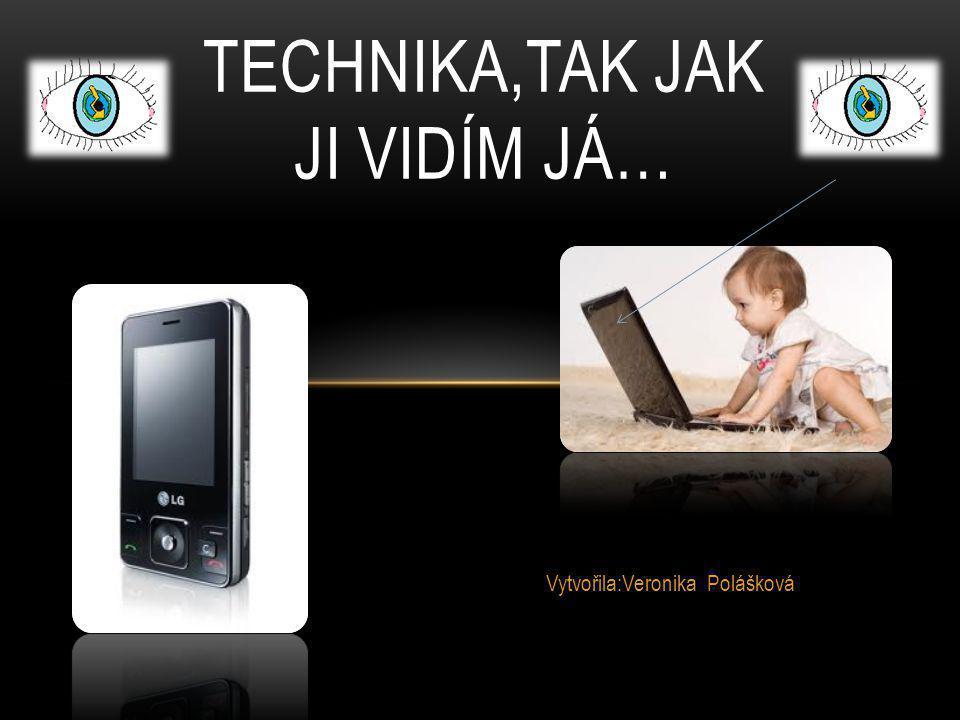 Vytvořila:Veronika Polášková TECHNIKA,TAK JAK JI VIDÍM JÁ…