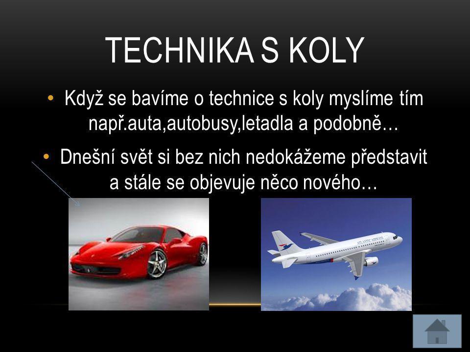 TECHNIKA S KOLY • Když se bavíme o technice s koly myslíme tím např.auta,autobusy,letadla a podobně… • Dnešní svět si bez nich nedokážeme představit a