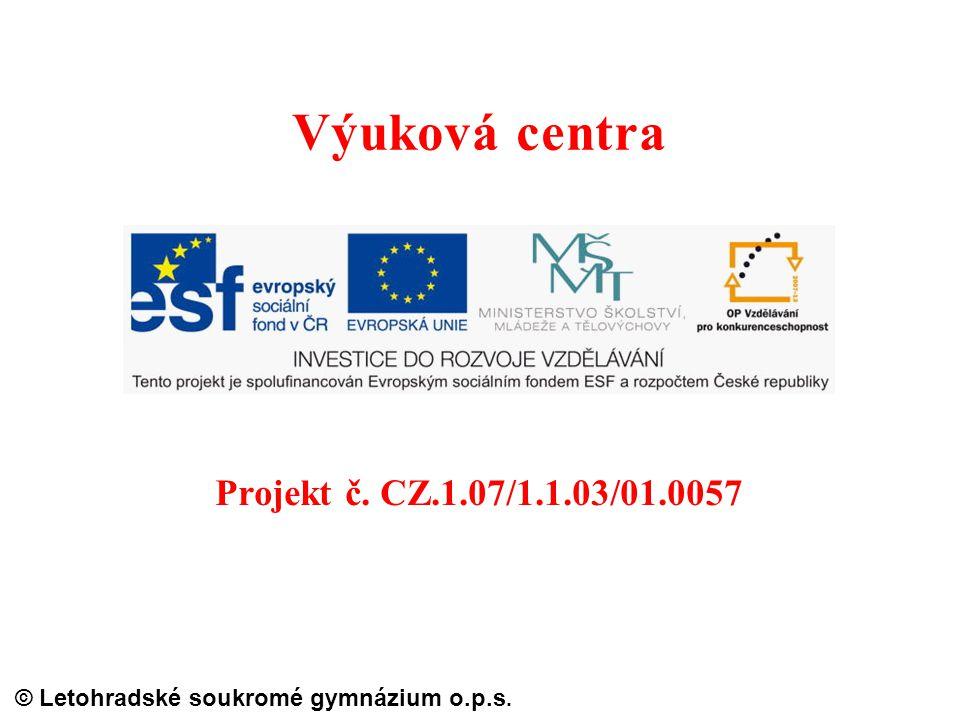 © Letohradské soukromé gymnázium o.p.s. Projekt č. CZ.1.07/1.1.03/01.0057 Výuková centra