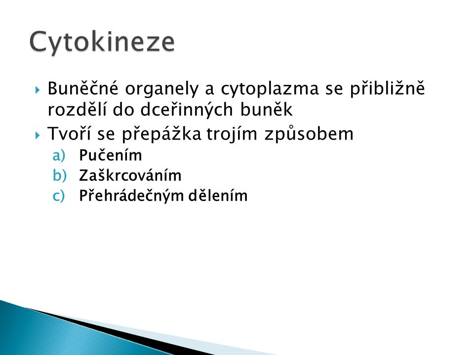  Buněčné organely a cytoplazma se přibližně rozdělí do dceřinných buněk  Tvoří se přepážka trojím způsobem a)Pučením b)Zaškrcováním c)Přehrádečným d