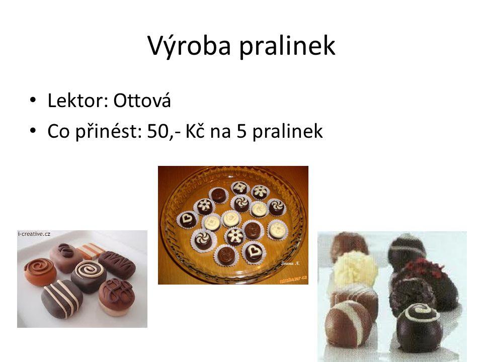 Výroba pralinek • Lektor: Ottová • Co přinést: 50,- Kč na 5 pralinek