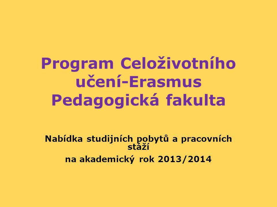 Program Celoživotního učení-Erasmus Pedagogická fakulta Nabídka studijních pobytů a pracovních stáží na akademický rok 2013/2014