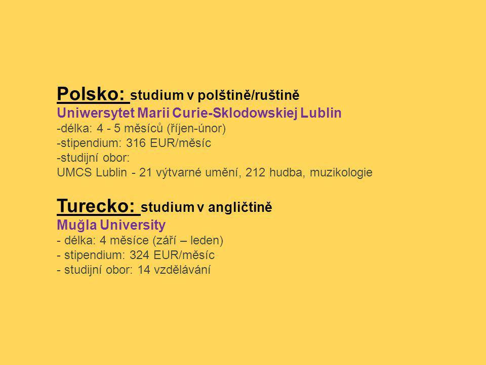 Polsko: studium v polštině/ruštině Uniwersytet Marii Curie-Sklodowskiej Lublin -délka: 4 - 5 měsíců (říjen-únor) -stipendium: 316 EUR/měsíc -studijní