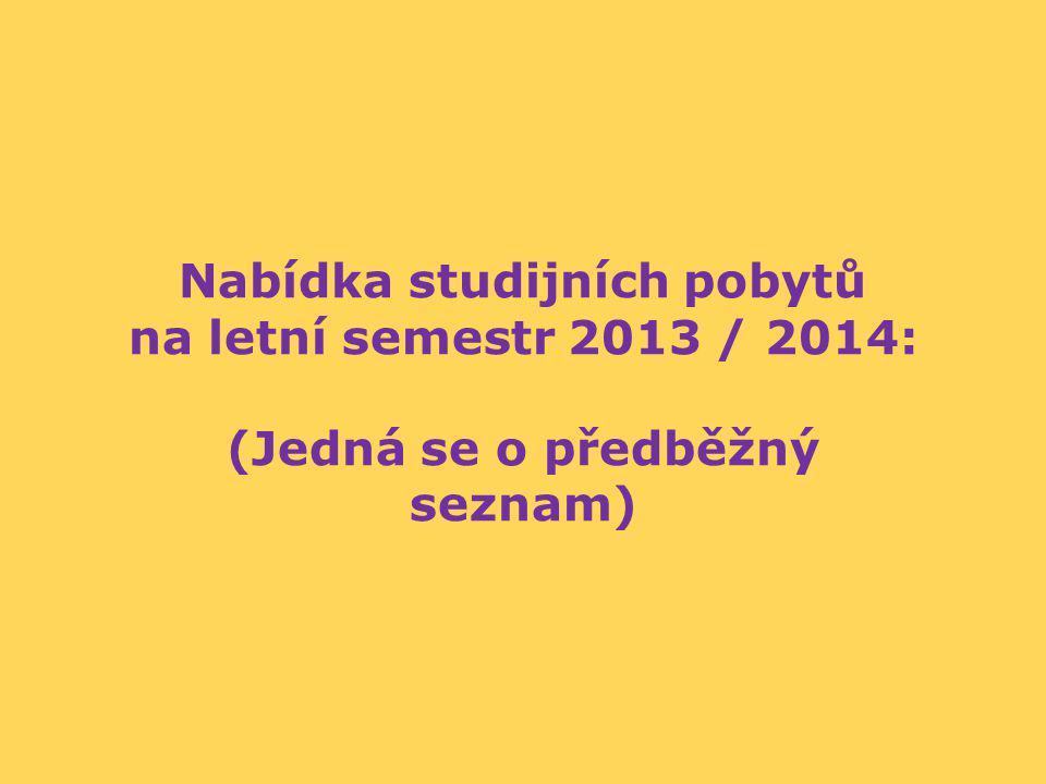 Nabídka studijních pobytů na letní semestr 2013 / 2014: (Jedná se o předběžný seznam)