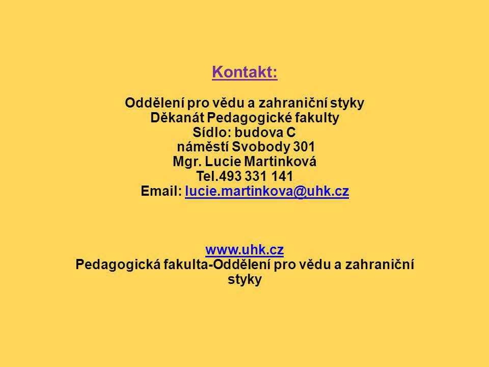 Kontakt: Oddělení pro vědu a zahraniční styky Děkanát Pedagogické fakulty Sídlo: budova C náměstí Svobody 301 Mgr.