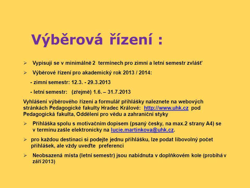 Výběrová řízení :  Vypisují se v minimálně 2 termínech pro zimní a letní semestr zvlášť  Výběrové řízení pro akademický rok 2013 / 2014: - zimní semestr: 12.3.