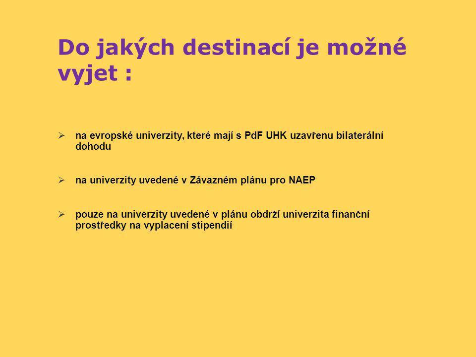 Do jakých destinací je možné vyjet :  na evropské univerzity, které mají s PdF UHK uzavřenu bilaterální dohodu  na univerzity uvedené v Závazném plá