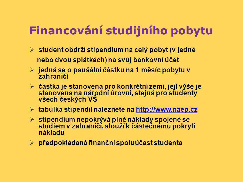 Financování studijního pobytu  student obdrží stipendium na celý pobyt (v jedné nebo dvou splátkách) na svůj bankovní účet  jedná se o paušální část