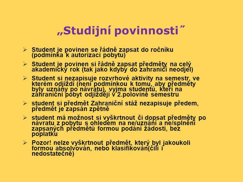 """""""Studijní povinnosti˝  Student je povinen se řádně zapsat do ročníku (podmínka k autorizaci pobytu)  Student je povinen si řádně zapsat předměty na"""