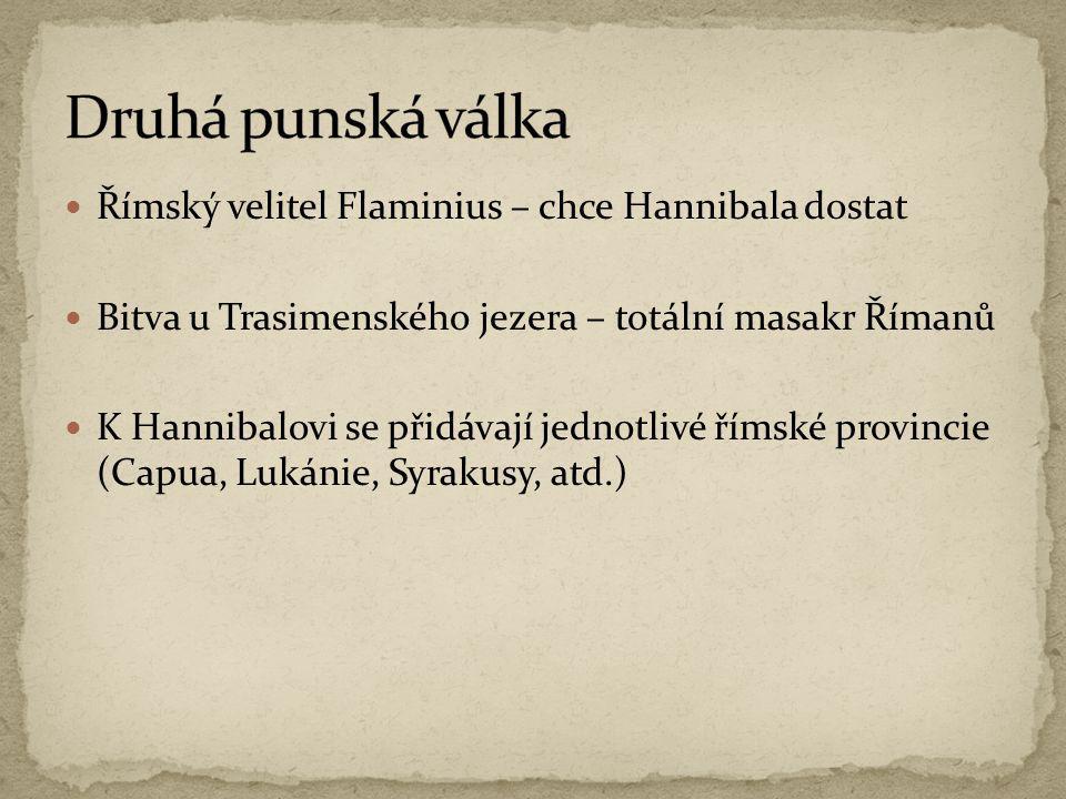  Římský velitel Flaminius – chce Hannibala dostat  Bitva u Trasimenského jezera – totální masakr Římanů  K Hannibalovi se přidávají jednotlivé římské provincie (Capua, Lukánie, Syrakusy, atd.)