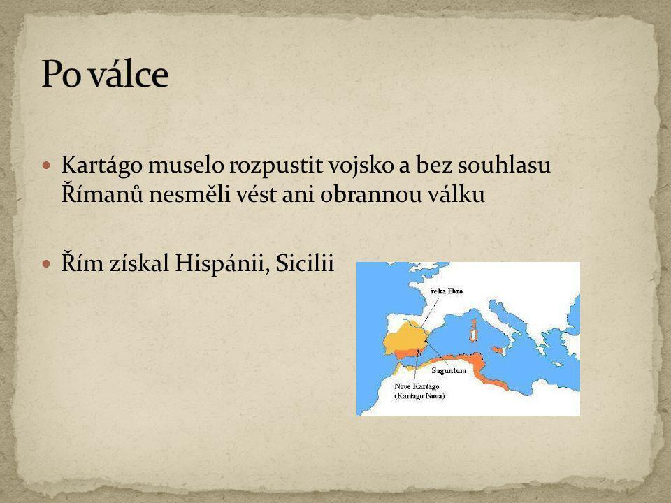  Kartágo muselo rozpustit vojsko a bez souhlasu Římanů nesměli vést ani obrannou válku  Řím získal Hispánii, Sicilii
