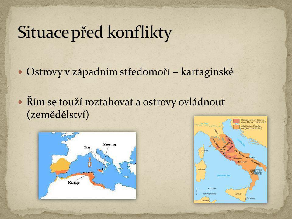  Ostrovy v západním středomoří – kartaginské  Řím se touží roztahovat a ostrovy ovládnout (zemědělství)