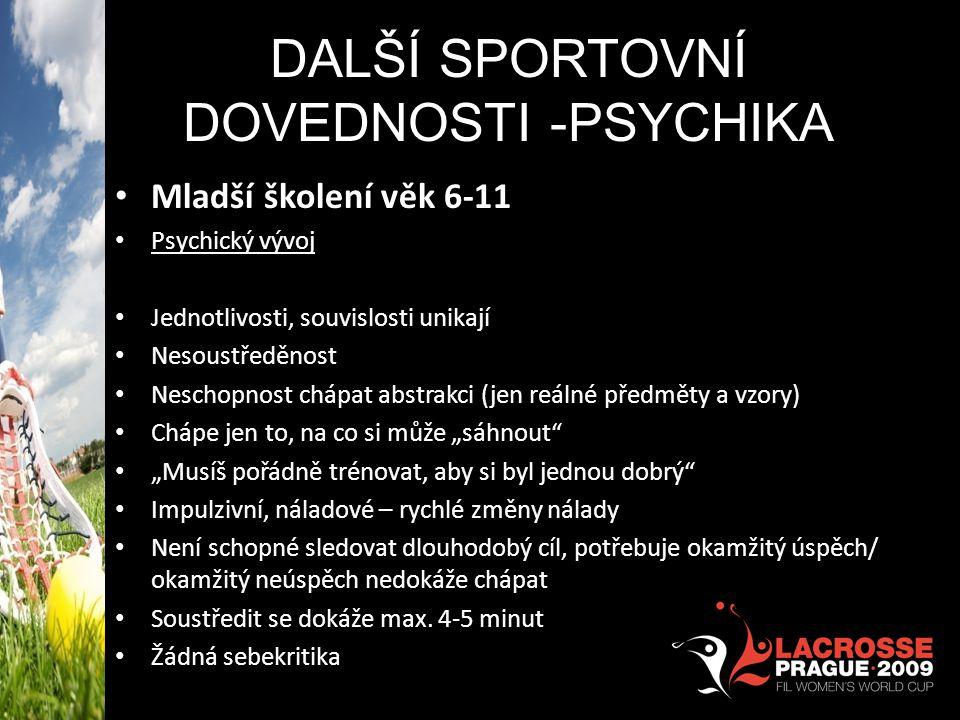DALŠÍ SPORTOVNÍ DOVEDNOSTI -PSYCHIKA • Mladší školení věk 6-11 • Psychický vývoj • Jednotlivosti, souvislosti unikají • Nesoustředěnost • Neschopnost