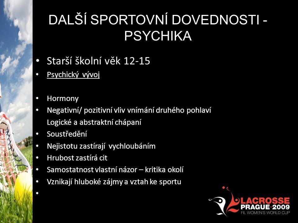 DALŠÍ SPORTOVNÍ DOVEDNOSTI - PSYCHIKA • Starší školní věk 12-15 • Psychický vývoj • Hormony • Negativní/ pozitivní vliv vnímání druhého pohlaví Logick