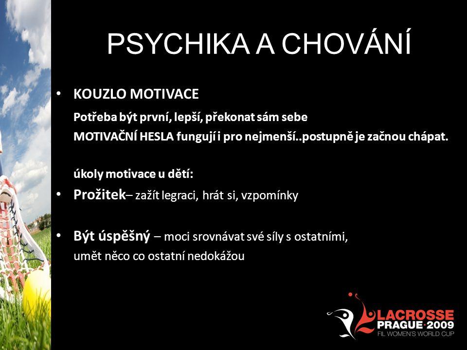 PSYCHIKA A CHOVÁNÍ • KOUZLO MOTIVACE Potřeba být první, lepší, překonat sám sebe MOTIVAČNÍ HESLA fungují i pro nejmenší..postupně je začnou chápat. úk